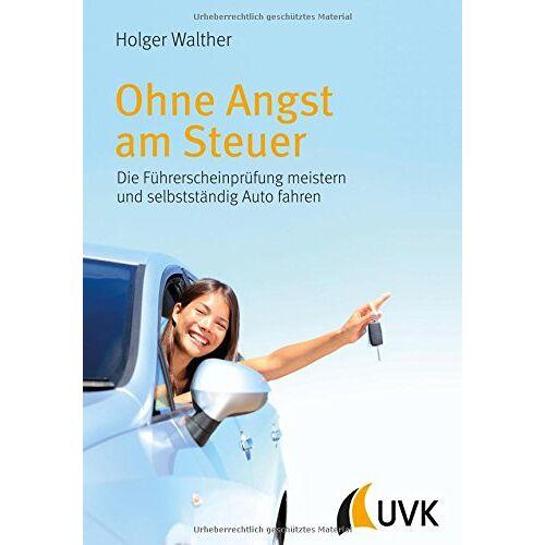 Holger Walther - Ohne Angst am Steuer: Die Führerscheinprüfung meistern und selbstständig Auto fahren - Preis vom 18.04.2021 04:52:10 h