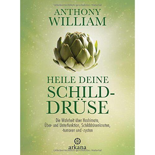 Anthony William - Heile deine Schilddrüse: Die Wahrheit über Hashimoto, Über- und Unterfunktion, Schilddrüsenknoten, -tumoren und -zysten - Preis vom 06.09.2020 04:54:28 h