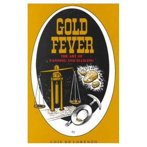 Lois DeLorenzo - Gold Fever and the Art of Panning and Sluicing - Preis vom 13.05.2021 04:51:36 h