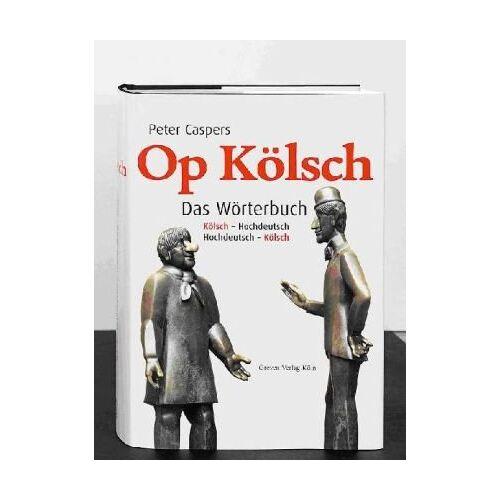 Peter Caspers - Op Kölsch. Das Wörterbuch Kölsch - Hochdeutsch / Hochdeutsch - Kölsch - Preis vom 20.10.2020 04:55:35 h