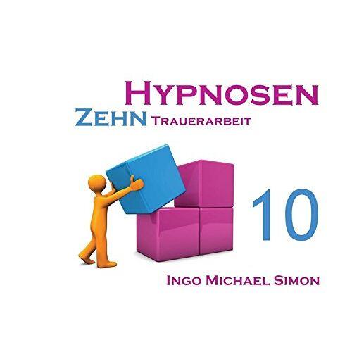 Simon, Ingo Michael - Zehn Hypnosen. Band 10: Trauerarbeit - Preis vom 10.05.2021 04:48:42 h