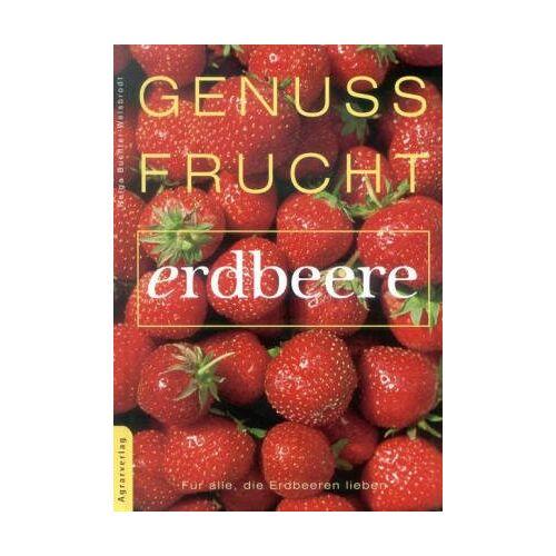 Helga Buchter-Weisbrodt - Genuss Frucht Erdbeere - Preis vom 21.10.2020 04:49:09 h