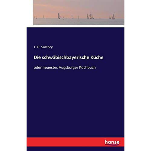 Sartory, J. G. Sartory - Die schwäbischbayerische Küche: oder neuestes Augsburger Kochbuch - Preis vom 05.09.2020 04:49:05 h