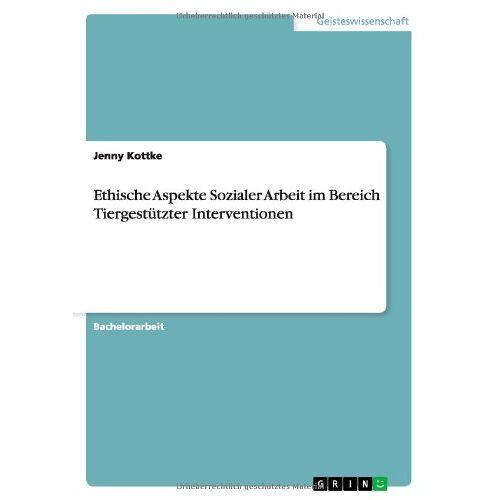 Jenny Kottke - Ethische Aspekte Sozialer Arbeit im Bereich Tiergestützter Interventionen - Preis vom 11.05.2021 04:49:30 h