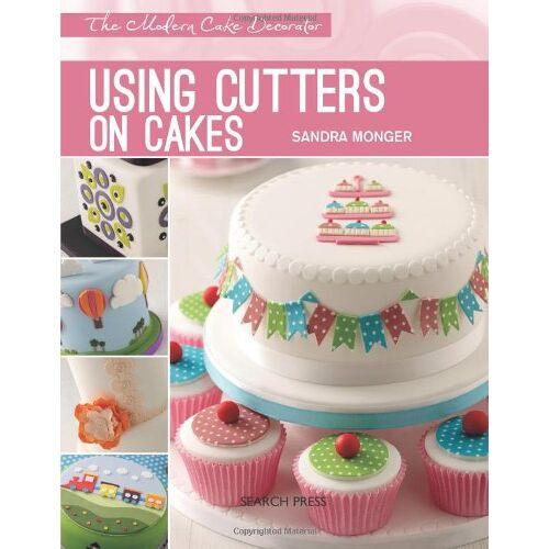 Sandra Monger - Using Cutters on Cakes (Modern Cake Decorator) - Preis vom 20.10.2020 04:55:35 h