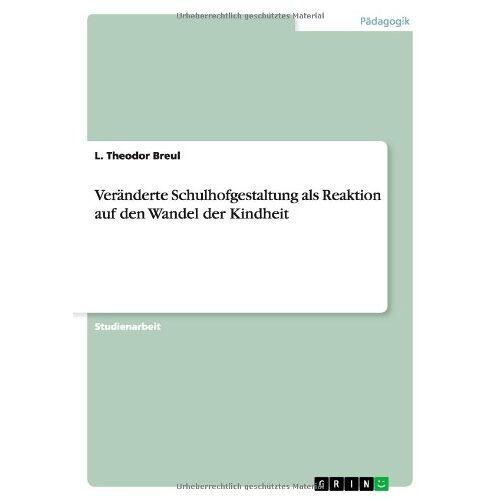 Breul, L. Theodor - Veränderte Schulhofgestaltung als Reaktion auf den Wandel der Kindheit - Preis vom 07.03.2021 06:00:26 h