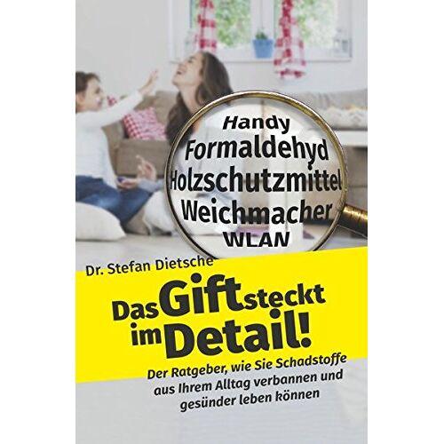Stefan Dr.med.dent Dietsche - Das Gift steckt im Detail!: Der Ratgeber für Alltagsschadstoffe - Preis vom 12.05.2021 04:50:50 h