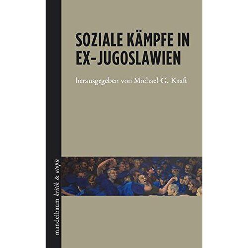 Kraft, Michael G. - Soziale Kämpfe in Ex-Jugoslawien - Preis vom 16.04.2021 04:54:32 h