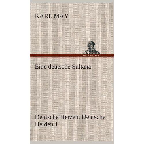 Karl May - Eine deutsche Sultana: Deutsche Herzen, Deutsche Helden 1 - Preis vom 18.04.2021 04:52:10 h