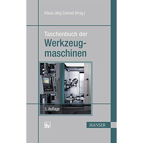 Klaus-Jörg Conrad - Taschenbuch der Werkzeugmaschinen - Preis vom 20.01.2020 06:03:46 h