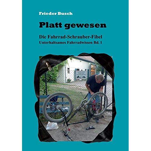 Frieder Busch - Platt gewesen: Die Fahrrad-Schrauber-Fibel Unterhaltsames Fahrradwissen Bd. 1 - Preis vom 07.05.2021 04:52:30 h