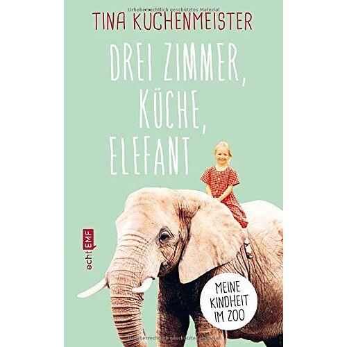 Tina Küchenmeister - Drei Zimmer, Küche, Elefant: Meine Kindheit im Zoo - Preis vom 20.10.2020 04:55:35 h