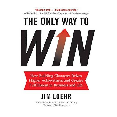Jim Loehr - The Only Way to Win: How Building Character Drives Higher Achievement and Greater Fulfillment in Business and Life - Preis vom 16.04.2021 04:54:32 h