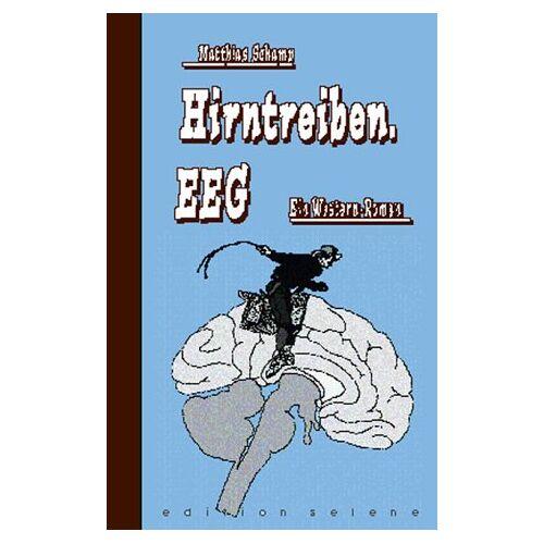 Matthias Schamp - Hirntreiben. EEG. Ein Western-Roman - Preis vom 16.05.2021 04:43:40 h