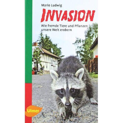 Mario Ludwig - Invasion: Wie fremde Tiere und Pflanzen unsere Welt erobern - Preis vom 22.02.2021 05:57:04 h