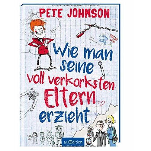 Pete Johnson - Wie man seine voll verkorksten Eltern erzieht - Preis vom 11.05.2021 04:49:30 h