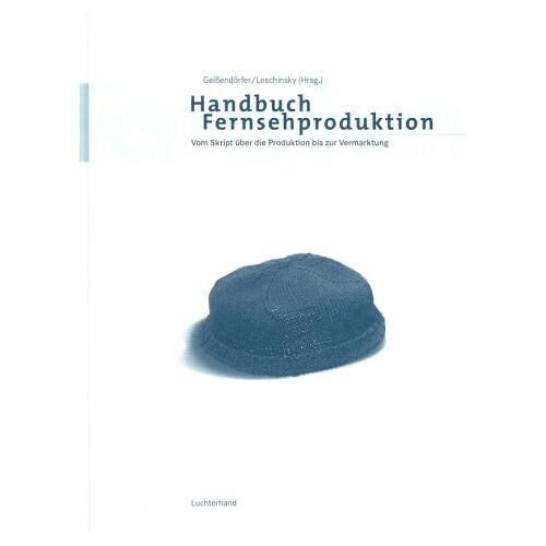 Hans W. Geißendörfer - Handbuch Fernsehproduktion - Preis vom 13.04.2021 04:49:48 h