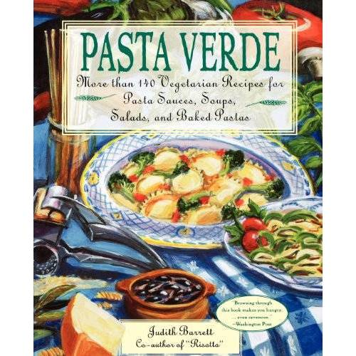 Judith Barrett - Pasta Verde: More Than 140 Vegetarian Recipes for Pasta Sauces, Soups, Salads, and Baked Pastas - Preis vom 14.04.2021 04:53:30 h