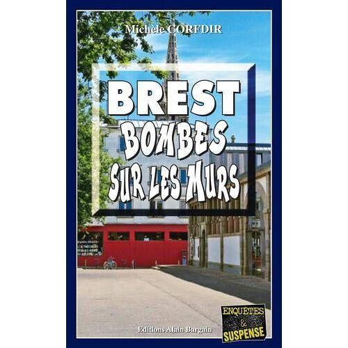 Michèle Corfdir - Brest, Bombes Sur les Murs - Preis vom 10.04.2021 04:53:14 h