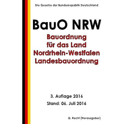 G. Recht - Bauordnung für das Land Nordrhein-Westfalen - Landesbauordnung  (BauO NRW), 2016 - Preis vom 03.09.2020 04:54:11 h