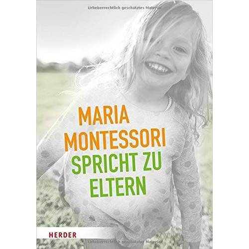 Maria Montessori - Maria Montessori spricht zu Eltern: Elf Beiträge von Maria Montessori über eine veränderte Sicht auf das Kind - Preis vom 04.04.2020 04:53:55 h