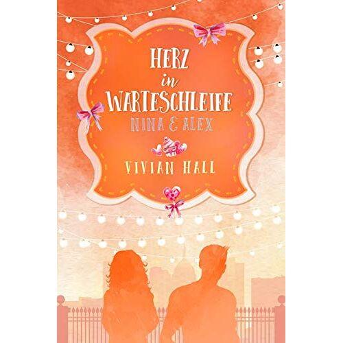 Vivian Hall - Nina & Alex - Herz in Warteschleife - Preis vom 21.04.2021 04:48:01 h