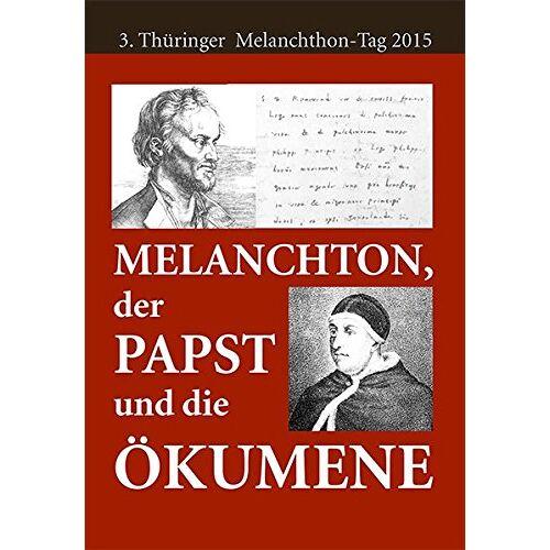 Thomas Seidel - Melanchthon, der Papst und die Ökumene: Beiträge zum 3. Thüringer Melanchthon-Tag am 8.-9. Mai 2015 in Schmalkalden - Preis vom 24.02.2021 06:00:20 h