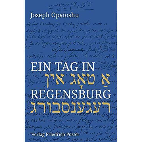 Joseph Opatoshu - Ein Tag in Regensburg (Regensburg - UNESCO Weltkulturerbe) - Preis vom 21.10.2020 04:49:09 h