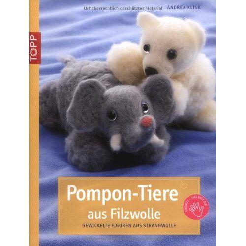 Andrea Klink - Pompon-Tiere aus Filzwolle: Gewickelte Tiere aus Strangwolle - Preis vom 18.04.2021 04:52:10 h