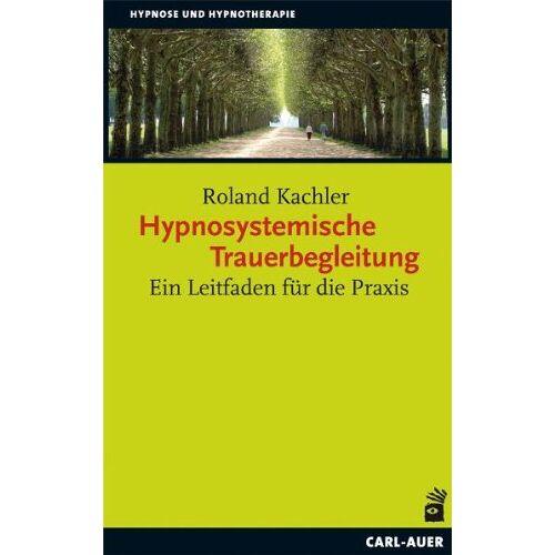 Roland Kachler - Hypnosystemische Trauerbegleitung: Ein Leitfaden für die Praxis - Preis vom 24.02.2021 06:00:20 h