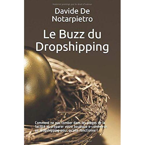 De Notarpietro, Mr Davide - Le Buzz du Dropshipping: Comment ne pas tomber dans les pièges de la facilité et préparer votre  boutique e-commerce en dropshipping pour qu'elle fonctionne ! - Preis vom 21.10.2020 04:49:09 h