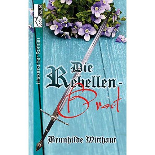 Brunhilde Witthaut - Die Rebellenbraut - Preis vom 20.01.2021 06:06:08 h