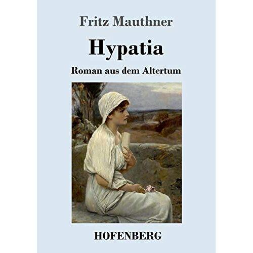 Fritz Mauthner - Hypatia: Roman aus dem Altertum - Preis vom 21.10.2020 04:49:09 h