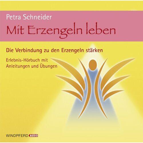Petra Schneider - Mit Erzengeln leben - Die Verbindung zu den Erzengeln stärken: Die Verbindung zur Kraft der Erzengel stärken - Preis vom 22.02.2021 05:57:04 h
