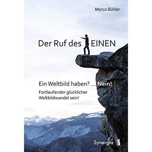 Marco Bühler - Der Ruf des EINEN: Ein Weltbild haben? ... Nein! Fortlaufender glücklicher Weltbildwandel sein! - Preis vom 19.10.2020 04:51:53 h