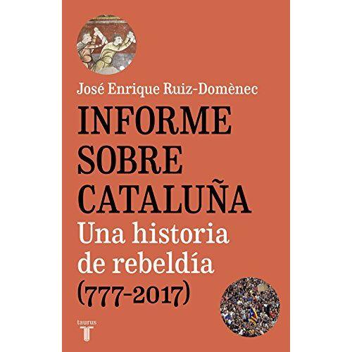 Ruiz-Domènec, José Enrique - INFORME SOBRE CATALUÑA: Una historia de rebeldía (777-2017) - Preis vom 06.09.2020 04:54:28 h