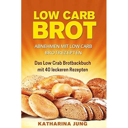 Katharina Jung - Low Carb Brot: Abnehmen mit Low Carb Brotrezepten - Das Low Carb Brotbackbuch mit 40 leckeren Low Carb Rezepten (fast) ohne Kohlenhydrate - Preis vom 18.04.2021 04:52:10 h