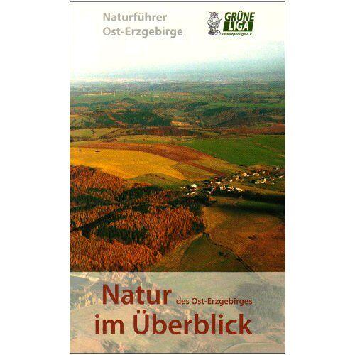 Grüne Liga Osterzgebirge e.V - Natur des Ost-Erzgebirges im Überblick - Preis vom 28.11.2020 05:57:09 h