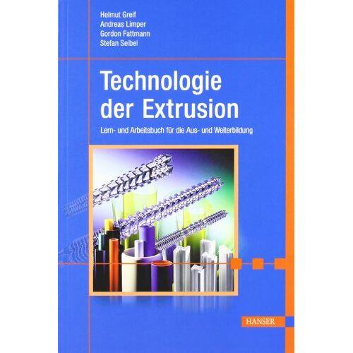 Helmut Greif - Technologie der Extrusion: Lern- und Arbeitsbuch für die Aus- und Weiterbildung: Ein Lern- und Arbeitsbuch für die Aus- und Weiterbildung - Preis vom 21.04.2021 04:48:01 h