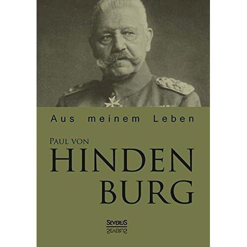 Hindenburg, Paul von - Paul von Hindenburg: Aus meinem Leben - Preis vom 20.10.2020 04:55:35 h