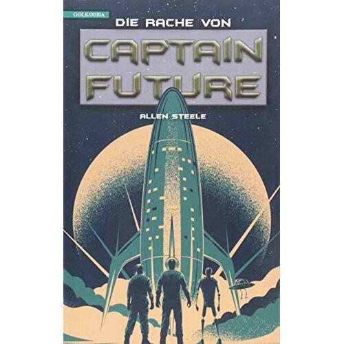 Allen Steele - Captain Future 23: Die Rache von Captain Future (Captain Future, Band 23) - Preis vom 08.07.2020 05:00:14 h
