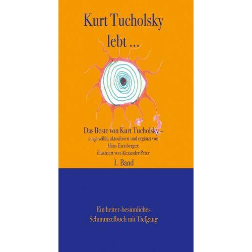 Hans Exenberger - Kurt Tucholsky lebt ... : Das Beste von Kurt Tucholsky - Preis vom 18.04.2021 04:52:10 h