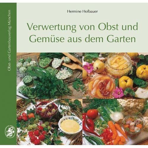 Hermine Hofbauer - Verwertung von Obst und Gemüse aus dem Garten - Preis vom 12.05.2021 04:50:50 h