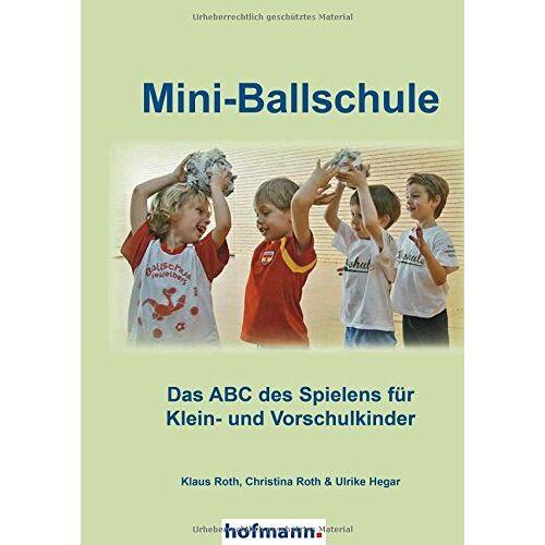 Klaus Roth - Mini-Ballschule: Das ABC des Spielens für Klein- und Vorschulkinder - Preis vom 10.05.2021 04:48:42 h