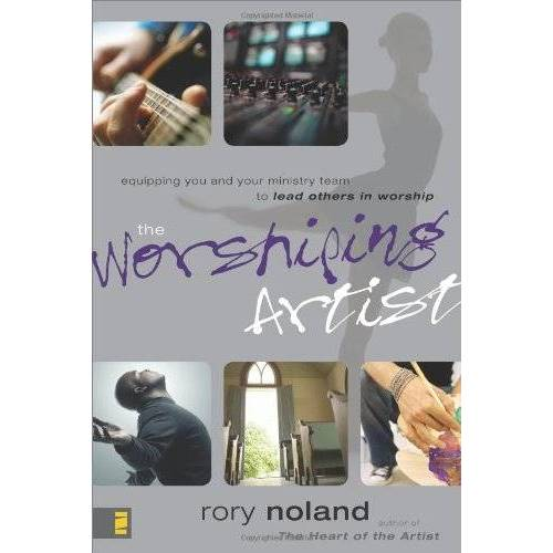 Rory Noland - The Worshiping Artist: Equipping You and Your Ministry Team to Lead Others in Worship - Preis vom 07.05.2021 04:52:30 h