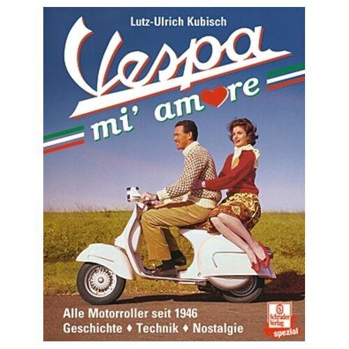 Lutz-Ulrich Kubisch - Vespa mi' amore: Alle Motorroller seit 1946: Geschichte - Technik - Nostalgie - Preis vom 21.10.2020 04:49:09 h