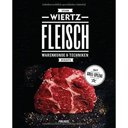 Stefan Wiertz - Fleisch: Warenkunde & Techniken. 80 Rezepte. Mit Grill-Spezial. - Preis vom 15.04.2021 04:51:42 h