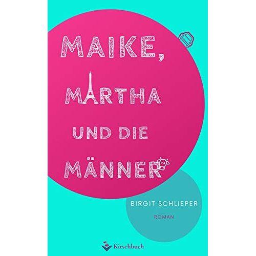 Birgit Schlieper - Maike, Martha und die Männer - Preis vom 28.02.2021 06:03:40 h