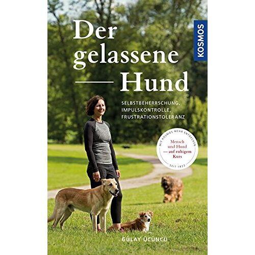 Gülay Ücüncü - Der gelassene Hund: Selbstbeherrschung, Impulskontrolle, Frustrationstoleranz - Preis vom 06.05.2020 04:56:16 h