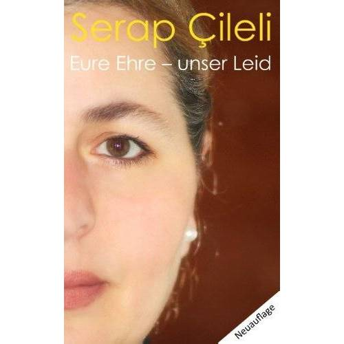 Serap Cileli - Eure Ehre - unser Leid - Preis vom 20.10.2020 04:55:35 h